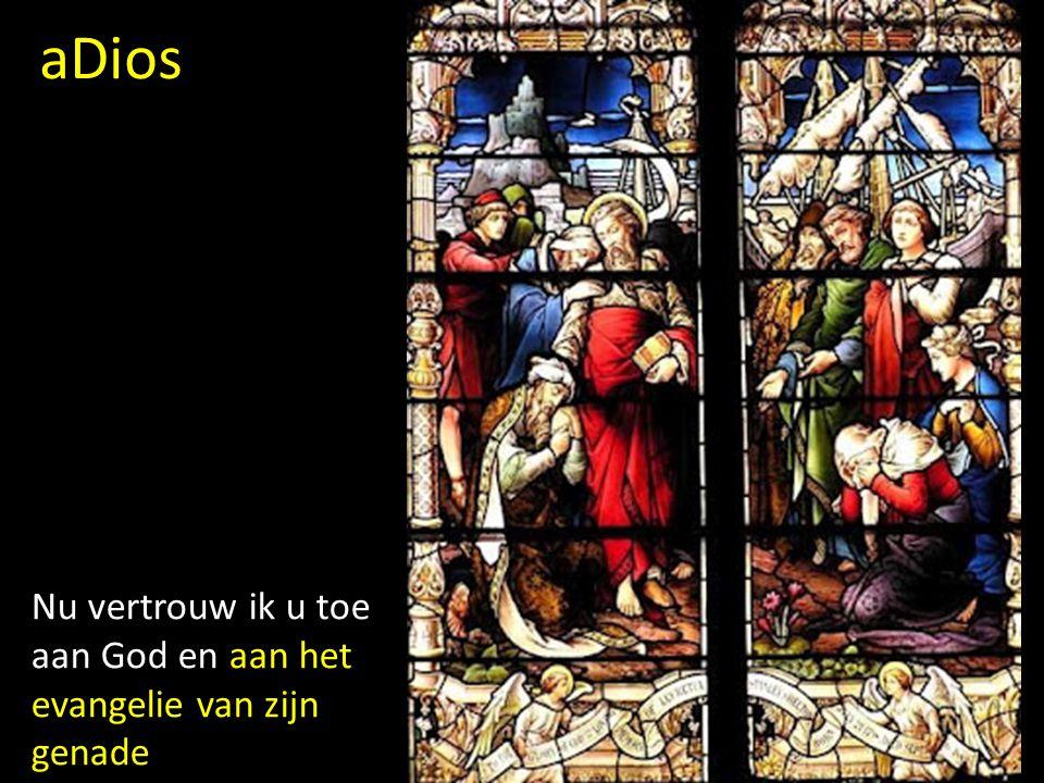 aDios Nu vertrouw ik u toe aan God en aan het evangelie van zijn genade