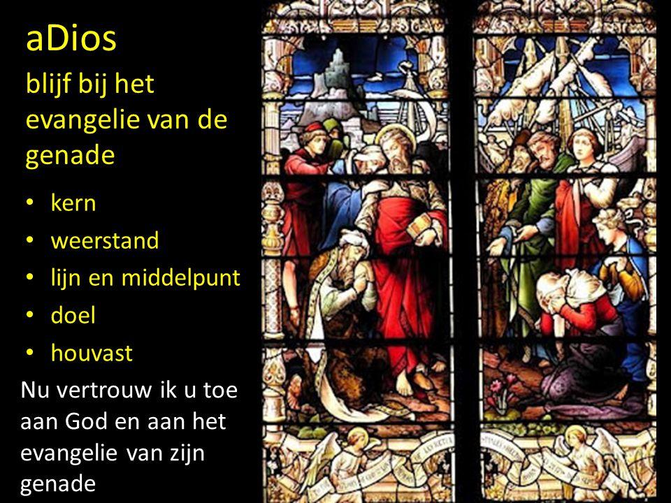 aDios blijf bij het evangelie van de genade kern weerstand
