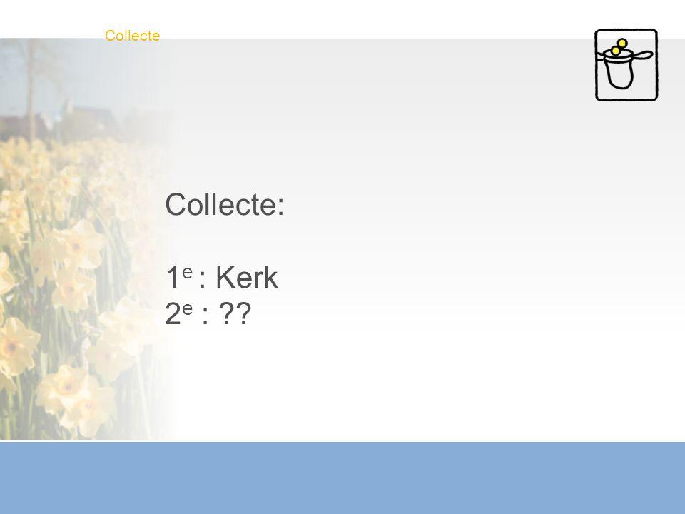 Collecte Collecte: 1e : Kerk 2e :