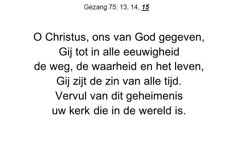 O Christus, ons van God gegeven, Gij tot in alle eeuwigheid