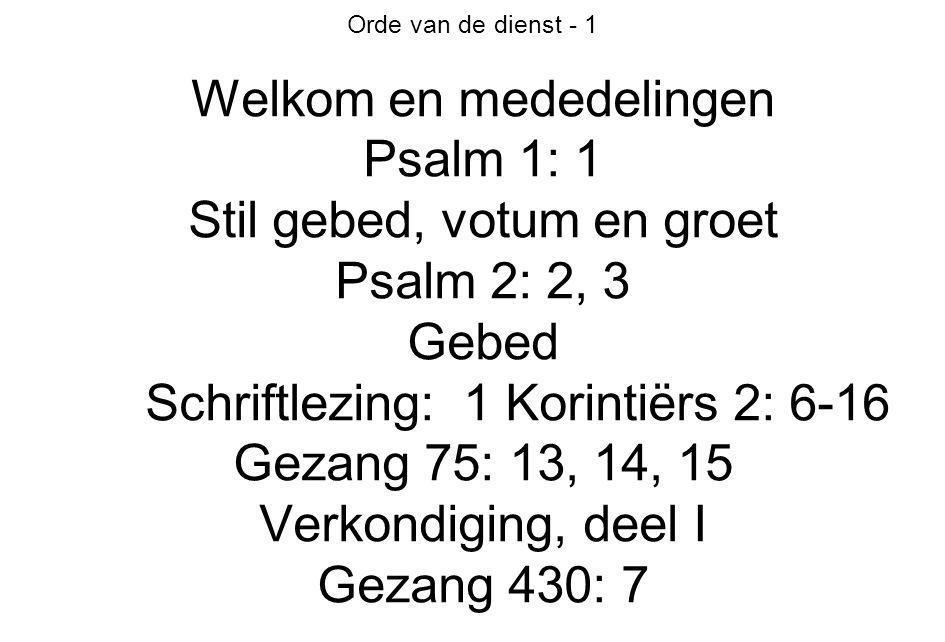Welkom en mededelingen Psalm 1: 1 Stil gebed, votum en groet