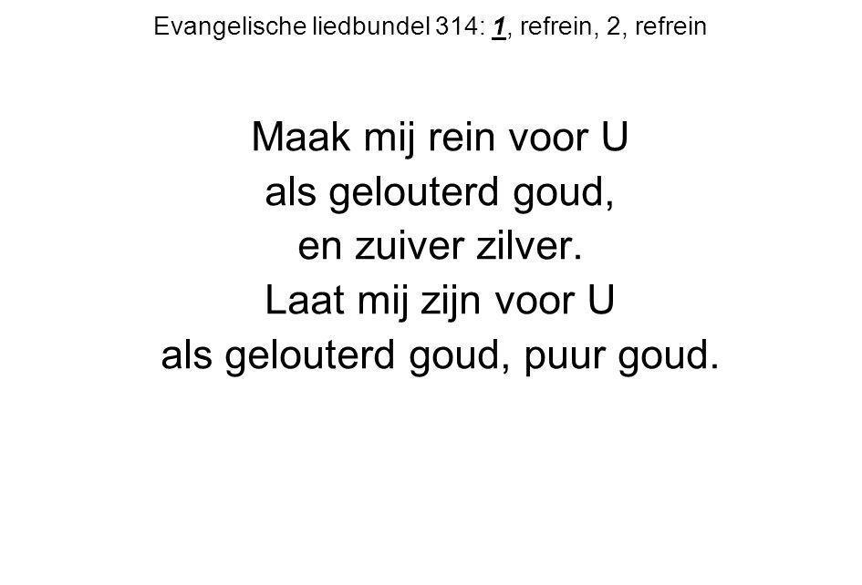 Evangelische liedbundel 314: 1, refrein, 2, refrein