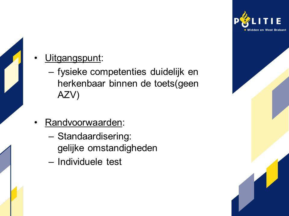 Uitgangspunt: fysieke competenties duidelijk en herkenbaar binnen de toets(geen AZV) Randvoorwaarden: