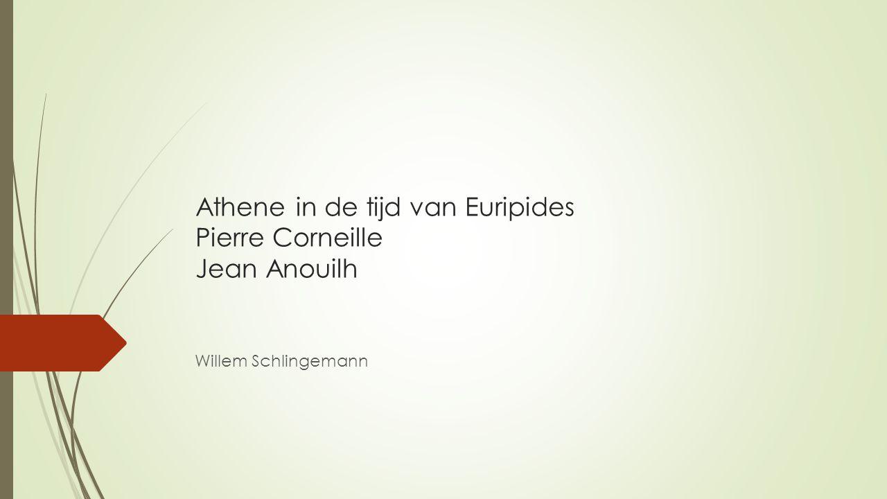Athene in de tijd van Euripides Pierre Corneille Jean Anouilh