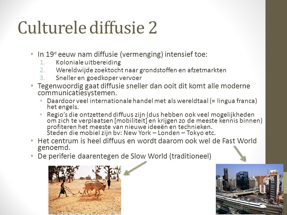Culturele diffusie 2 In 19e eeuw nam diffusie (vermenging) intensief toe: Koloniale uitbereiding.