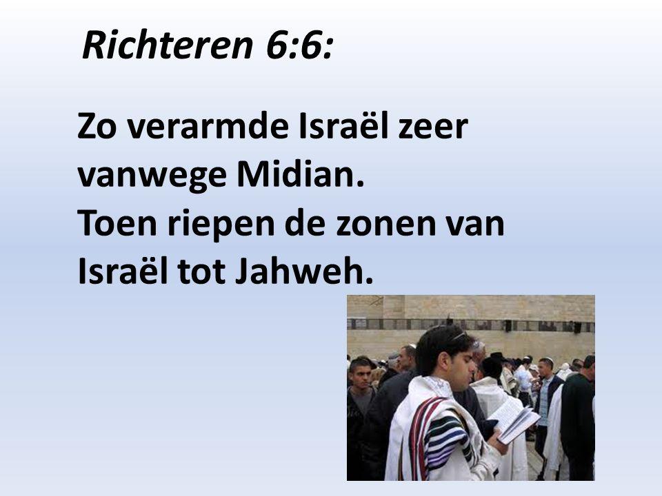 Richteren 6:6: Zo verarmde Israël zeer vanwege Midian.
