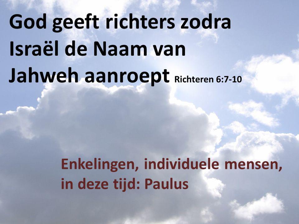 God geeft richters zodra Israël de Naam van Jahweh aanroept Richteren 6:7-10