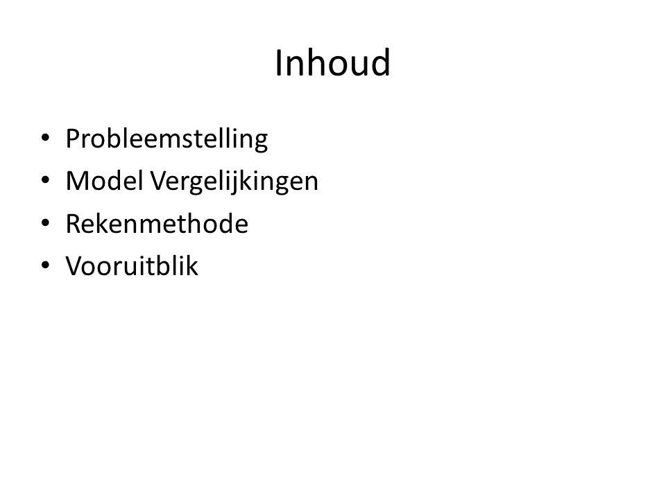 Inhoud Probleemstelling Model Vergelijkingen Rekenmethode Vooruitblik