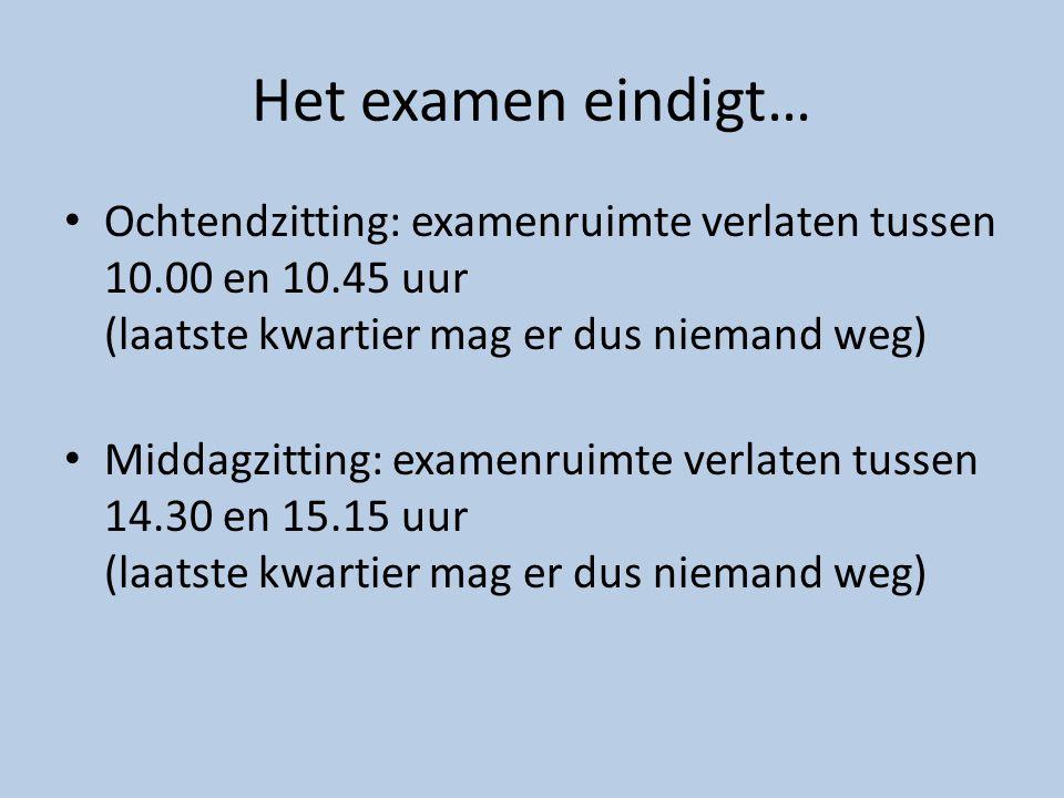 Het examen eindigt… Ochtendzitting: examenruimte verlaten tussen 10.00 en 10.45 uur (laatste kwartier mag er dus niemand weg)