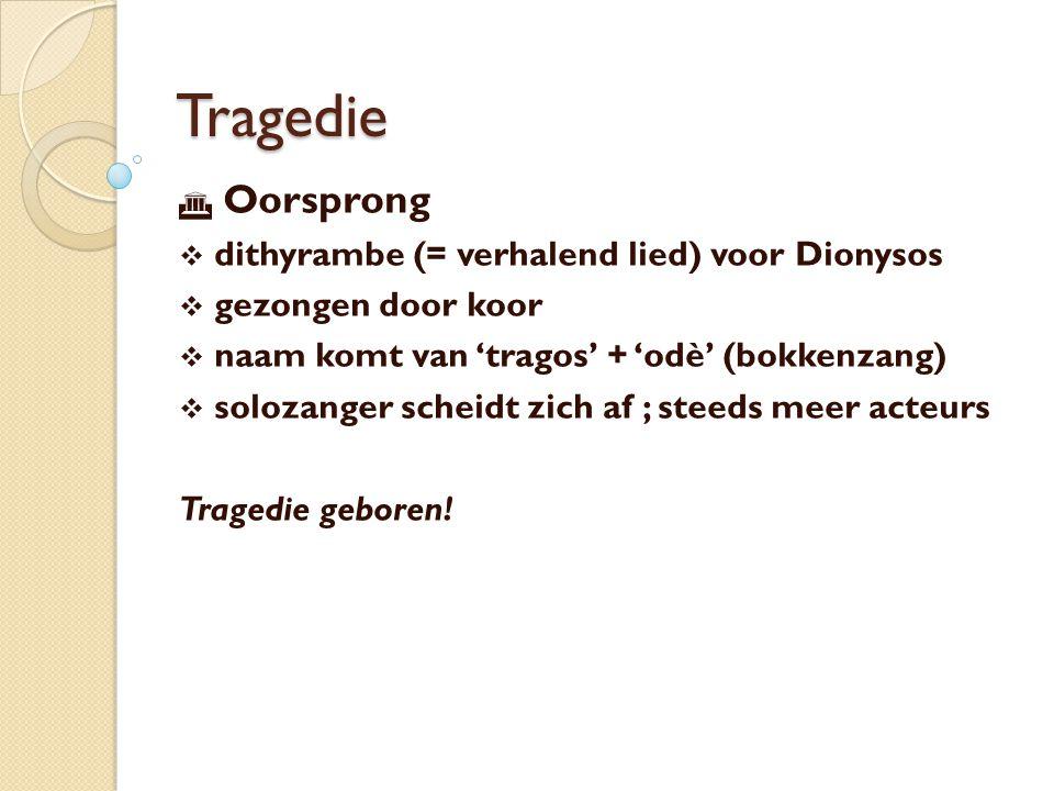 Tragedie Oorsprong dithyrambe (= verhalend lied) voor Dionysos