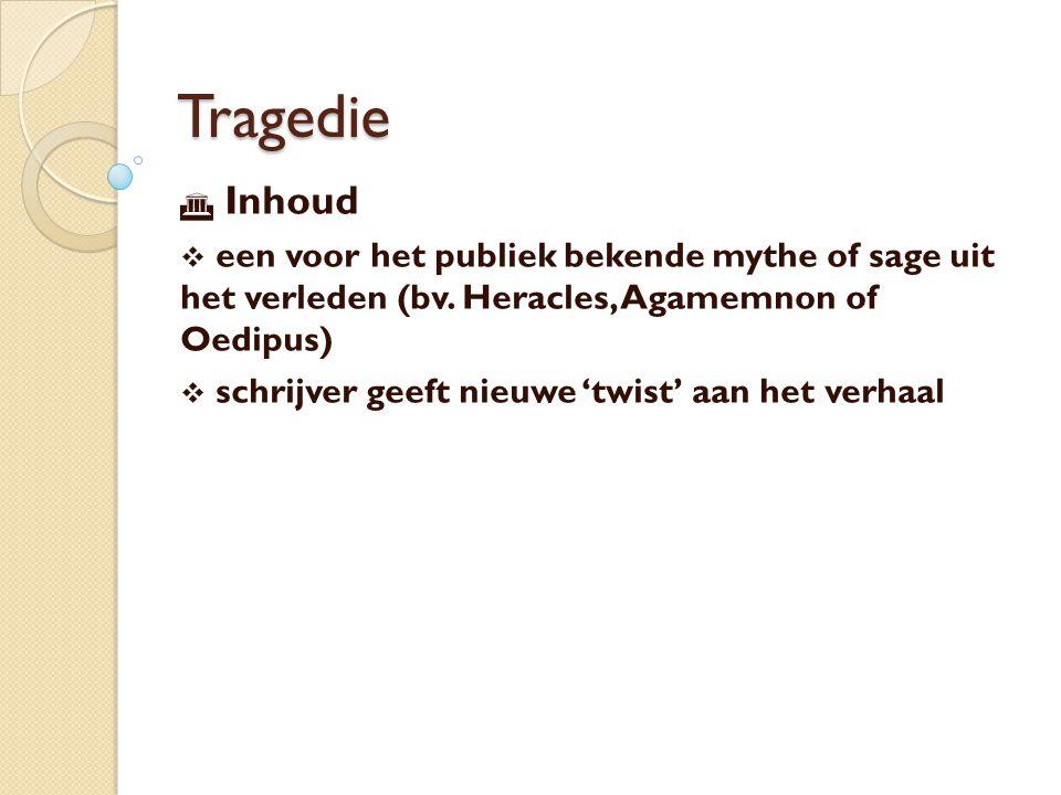 Tragedie Inhoud. een voor het publiek bekende mythe of sage uit het verleden (bv. Heracles, Agamemnon of Oedipus)