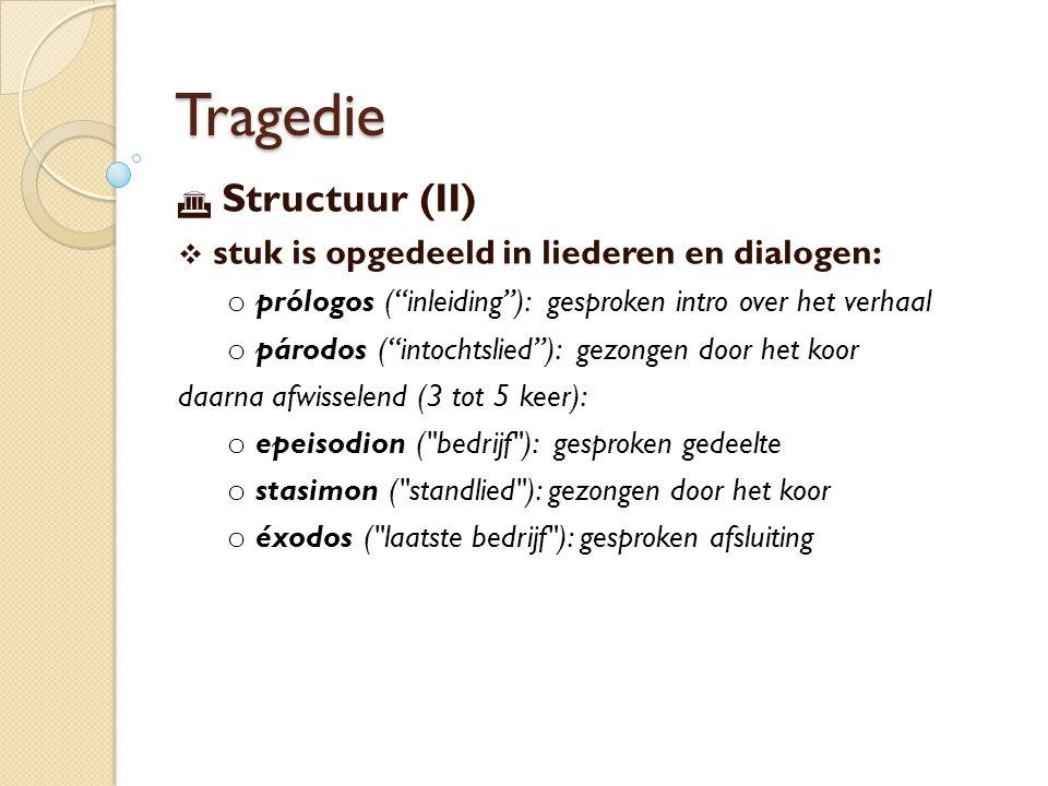Tragedie Structuur (II) stuk is opgedeeld in liederen en dialogen: