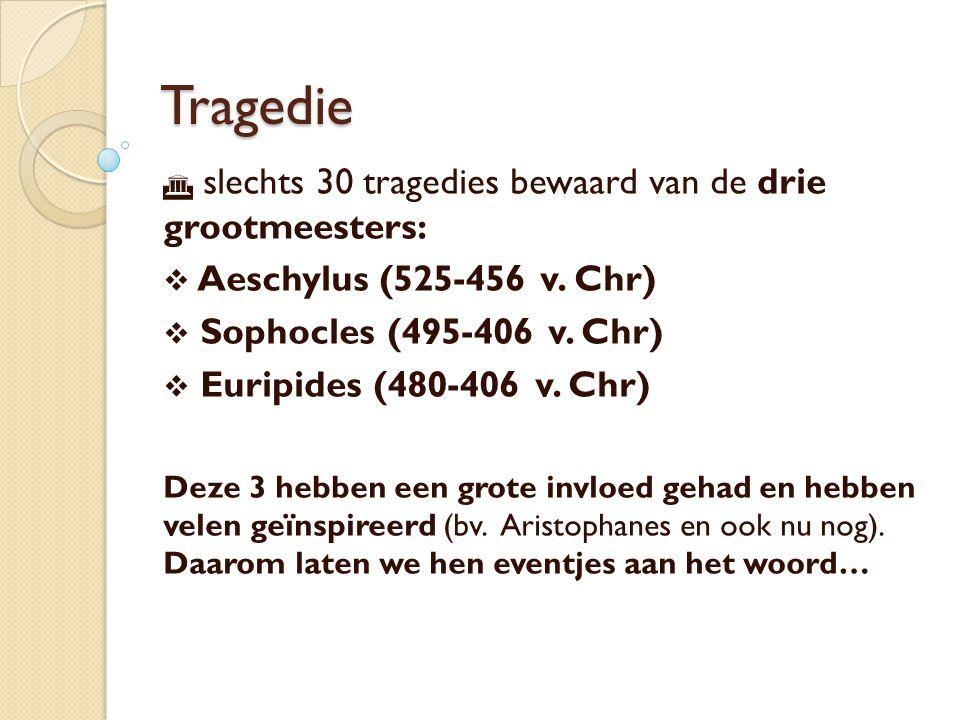 Tragedie slechts 30 tragedies bewaard van de drie grootmeesters:
