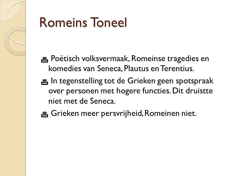 Romeins Toneel Poëtisch volksvermaak, Romeinse tragedies en komedies van Seneca, Plautus en Terentius.