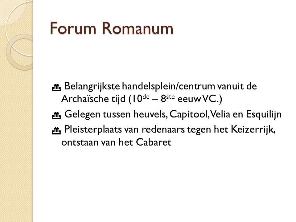 Forum Romanum Belangrijkste handelsplein/centrum vanuit de Archaïsche tijd (10de – 8ste eeuw VC.)