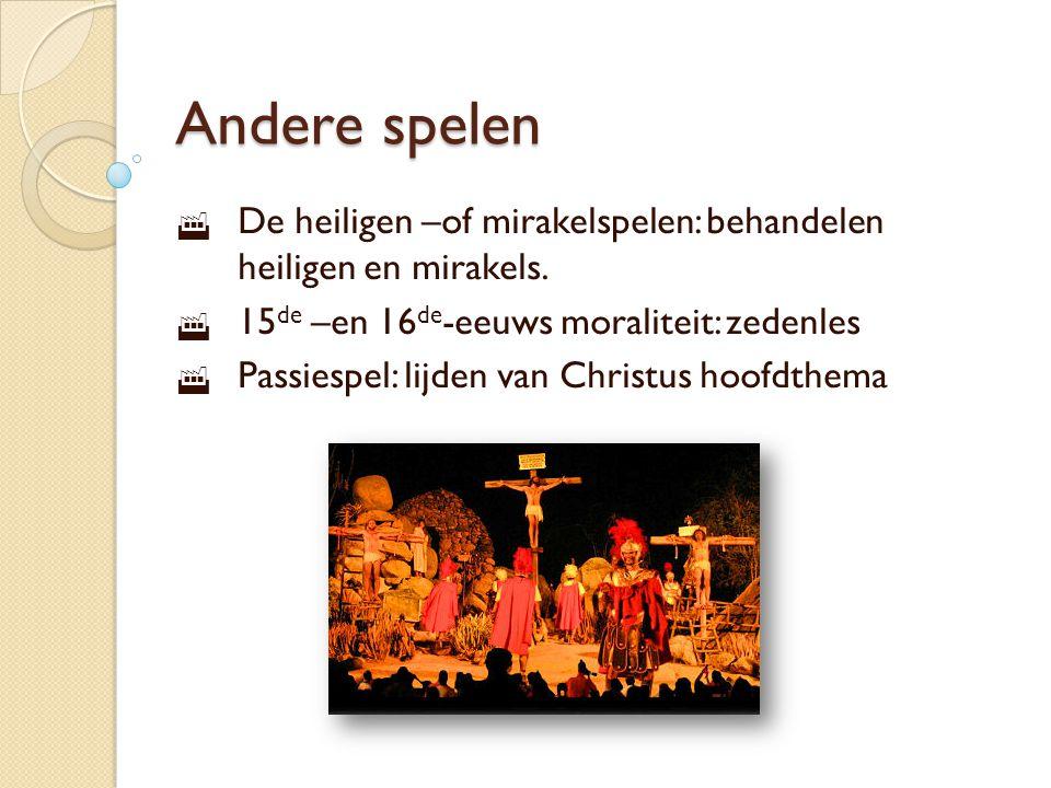 Andere spelen De heiligen –of mirakelspelen: behandelen heiligen en mirakels. 15de –en 16de-eeuws moraliteit: zedenles.
