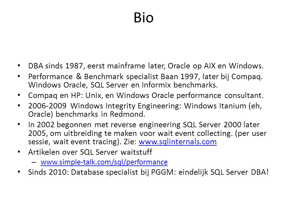 Bio DBA sinds 1987, eerst mainframe later, Oracle op AIX en Windows.