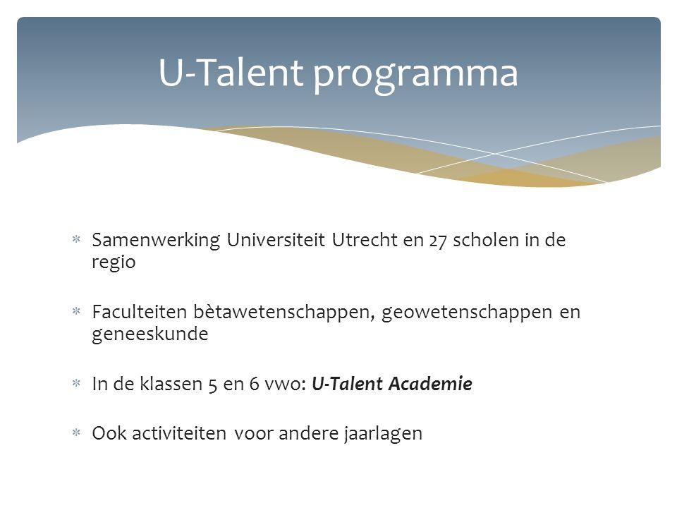 U-Talent programma Samenwerking Universiteit Utrecht en 27 scholen in de regio. Faculteiten bètawetenschappen, geowetenschappen en geneeskunde.
