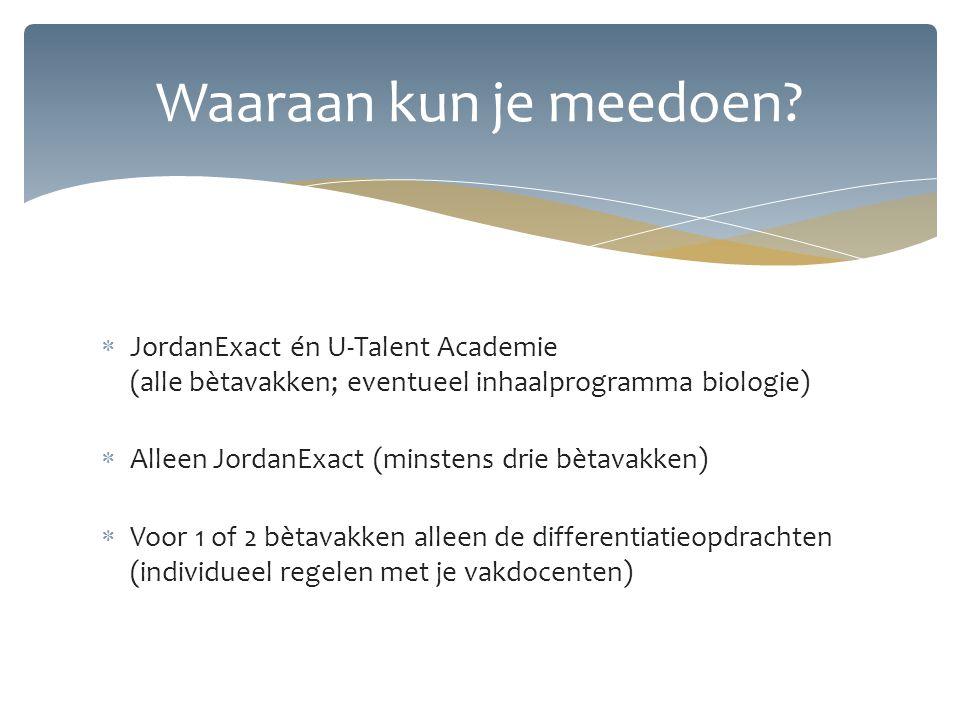 Waaraan kun je meedoen JordanExact én U-Talent Academie (alle bètavakken; eventueel inhaalprogramma biologie)