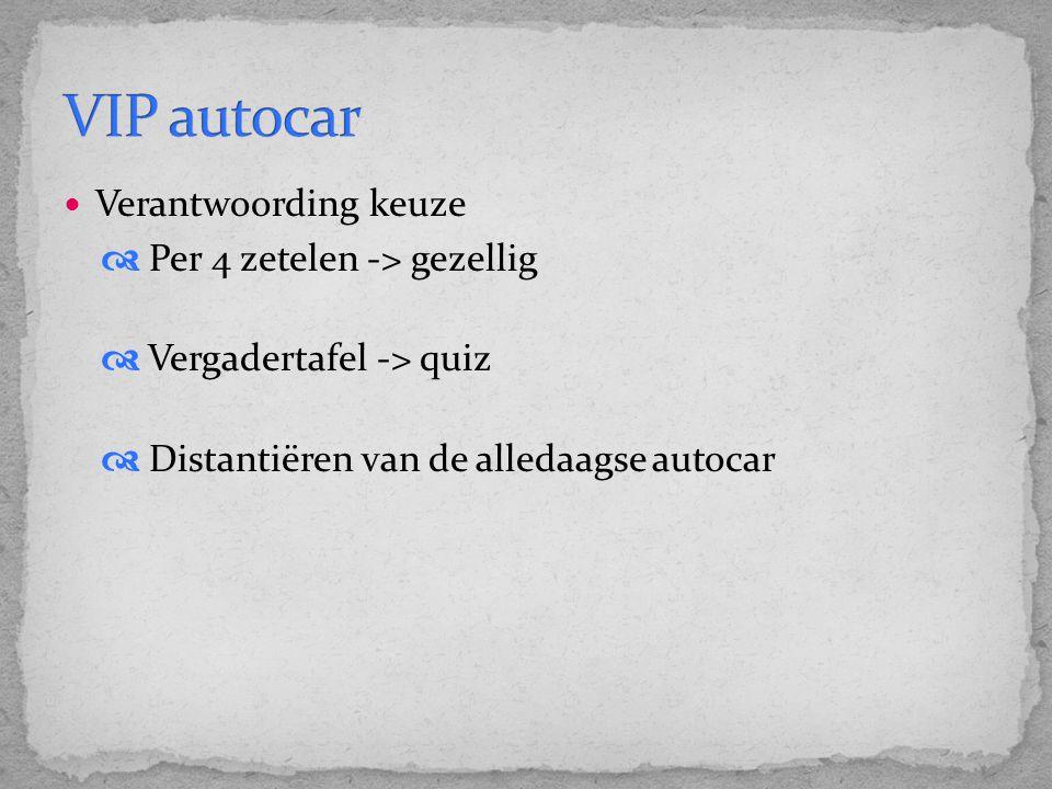 VIP autocar Verantwoording keuze  Per 4 zetelen -> gezellig