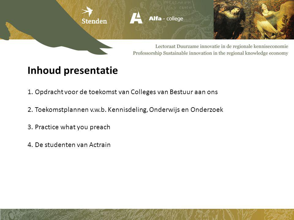 Inhoud presentatie 1. Opdracht voor de toekomst van Colleges van Bestuur aan ons. 2. Toekomstplannen v.w.b. Kennisdeling, Onderwijs en Onderzoek.