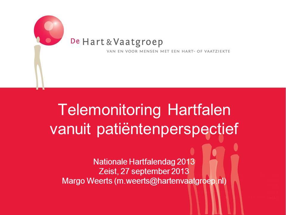 Telemonitoring Hartfalen vanuit patiëntenperspectief Nationale Hartfalendag 2013 Zeist, 27 september 2013 Margo Weerts (m.weerts@hartenvaatgroep.nl)