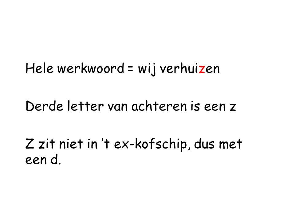 Hele werkwoord = wij verhuizen Derde letter van achteren is een z Z zit niet in 't ex-kofschip, dus met een d.