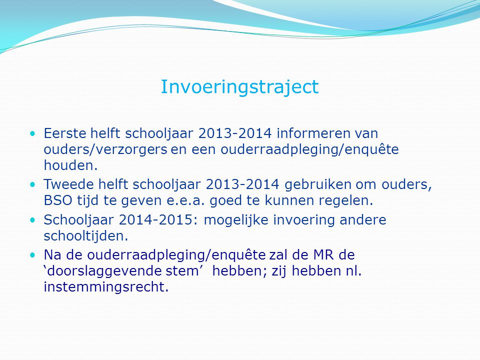 Invoeringstraject Eerste helft schooljaar 2013-2014 informeren van ouders/verzorgers en een ouderraadpleging/enquête houden.