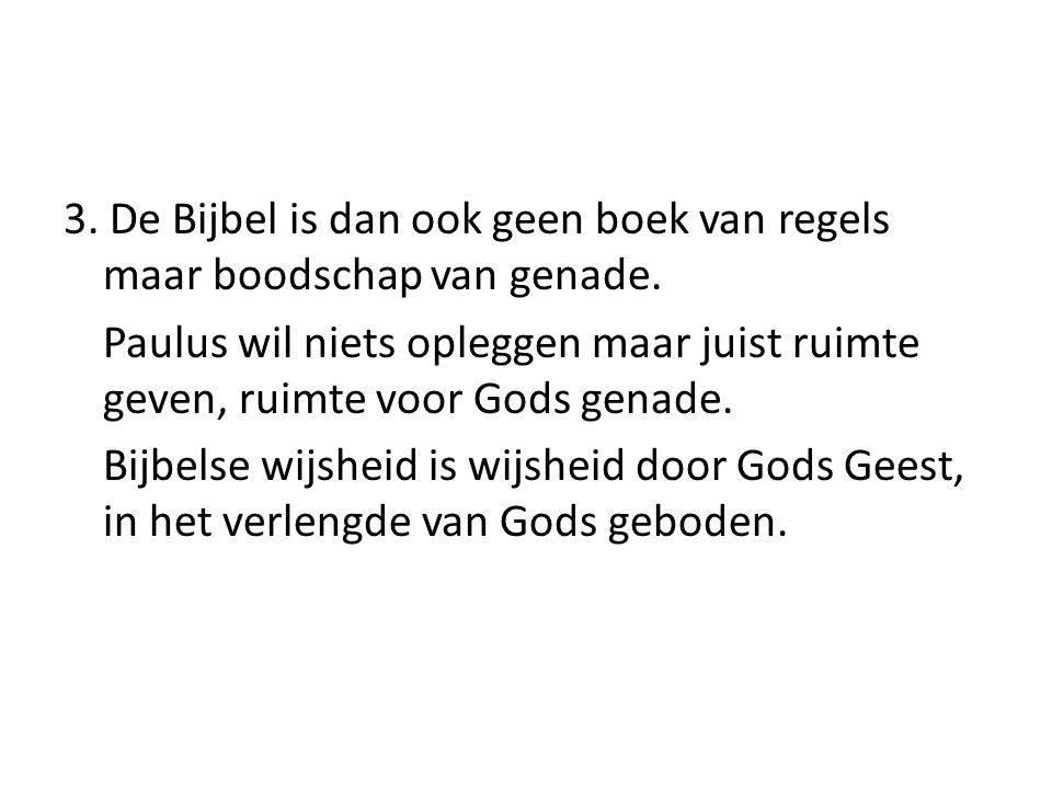 3. De Bijbel is dan ook geen boek van regels maar boodschap van genade