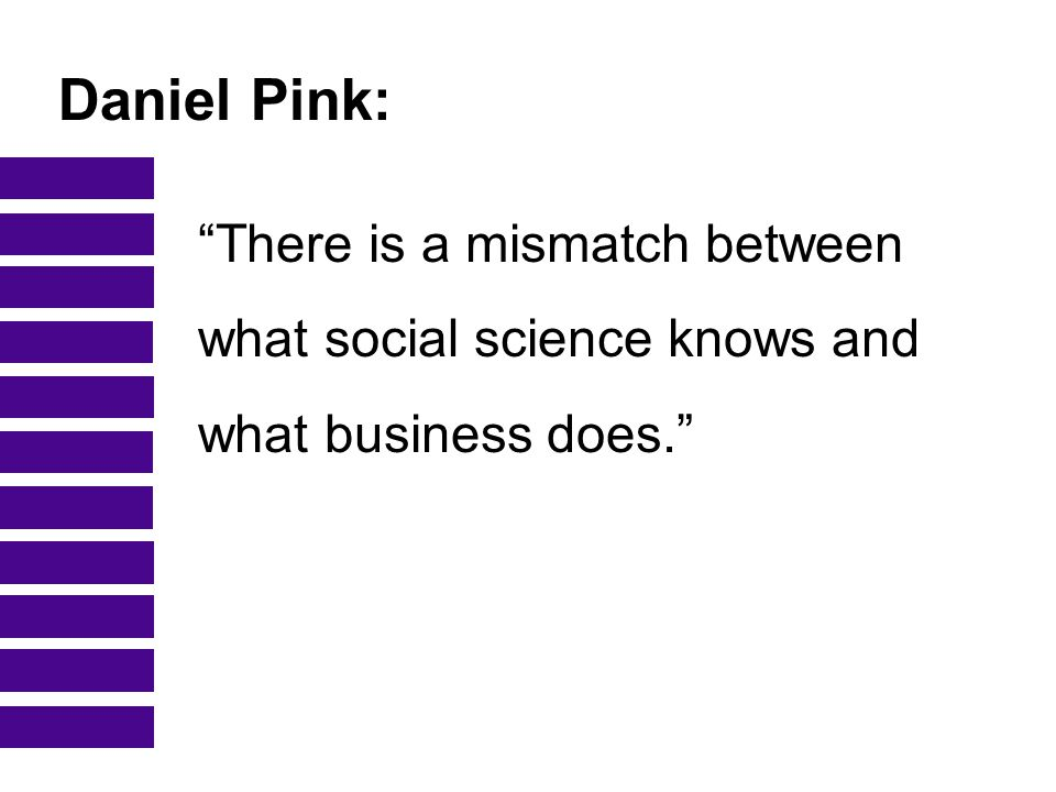 Daniel Pink: There is a mismatch between what social science knows and what business does.