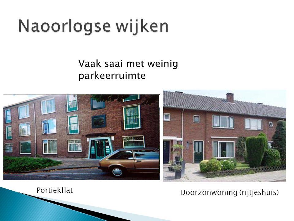 Naoorlogse wijken Vaak saai met weinig parkeerruimte Portiekflat
