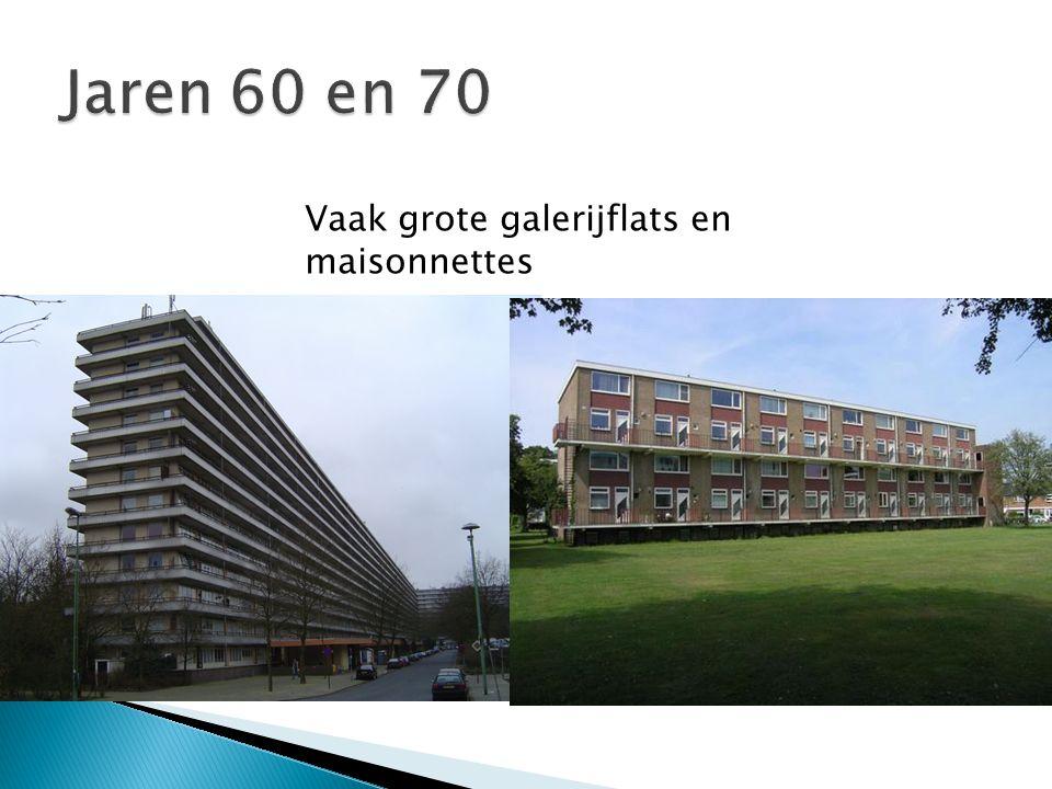 Jaren 60 en 70 Vaak grote galerijflats en maisonnettes