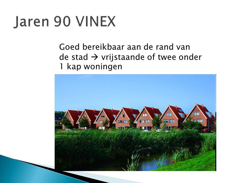 Jaren 90 VINEX Goed bereikbaar aan de rand van de stad  vrijstaande of twee onder 1 kap woningen