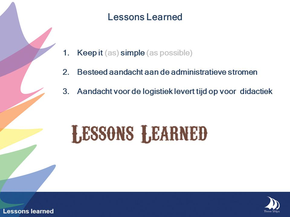 Lessons Learned Keep it (as) simple (as possible)