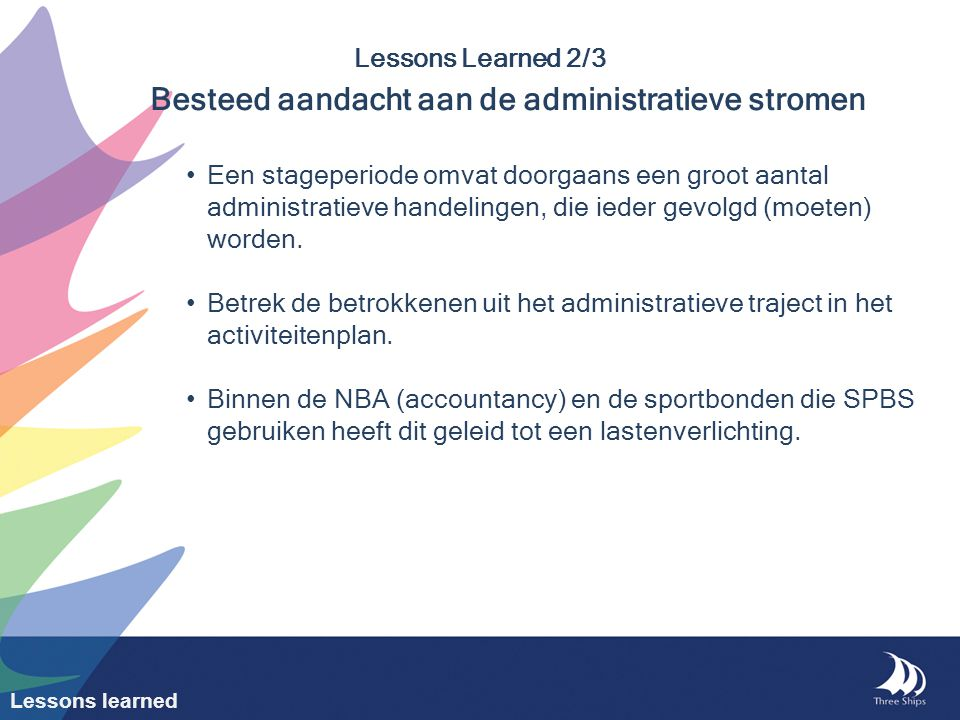 Lessons Learned 2/3 Besteed aandacht aan de administratieve stromen