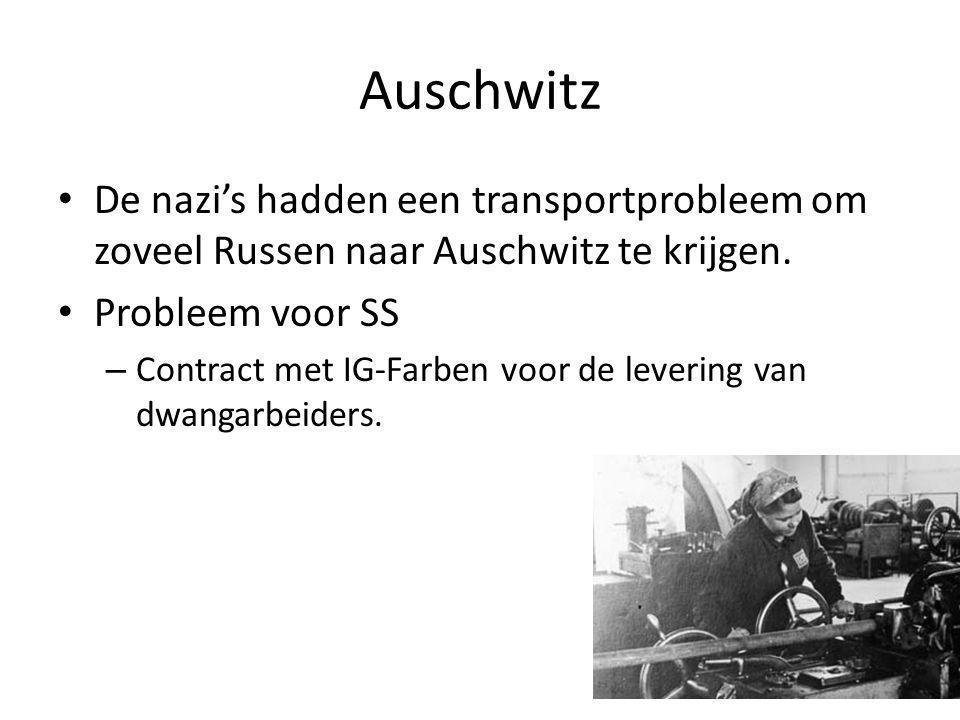 Auschwitz De nazi's hadden een transportprobleem om zoveel Russen naar Auschwitz te krijgen. Probleem voor SS.