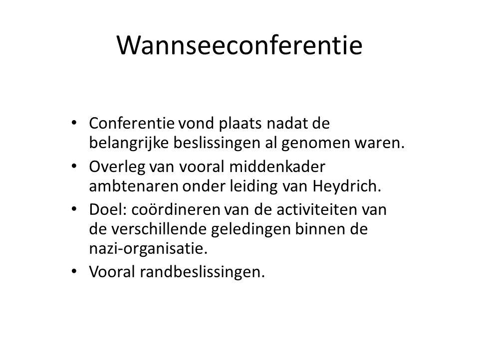 Wannseeconferentie Conferentie vond plaats nadat de belangrijke beslissingen al genomen waren.