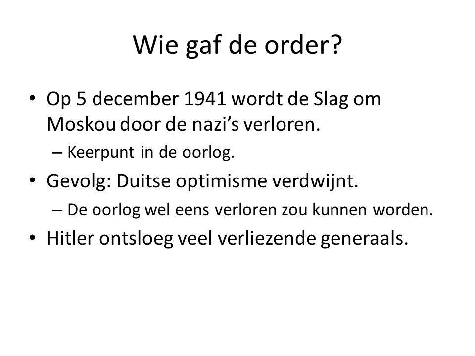 Wie gaf de order Op 5 december 1941 wordt de Slag om Moskou door de nazi's verloren. Keerpunt in de oorlog.