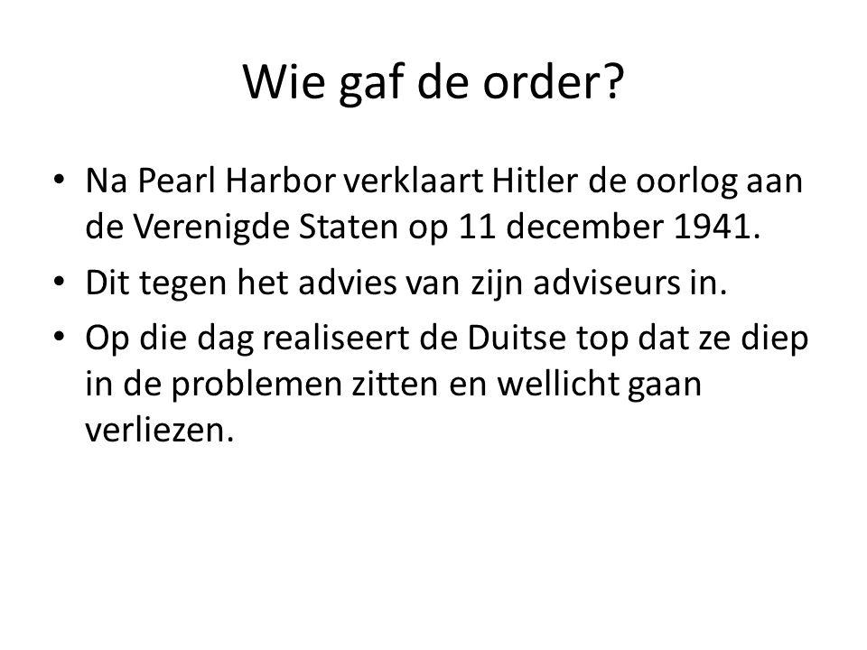Wie gaf de order Na Pearl Harbor verklaart Hitler de oorlog aan de Verenigde Staten op 11 december 1941.