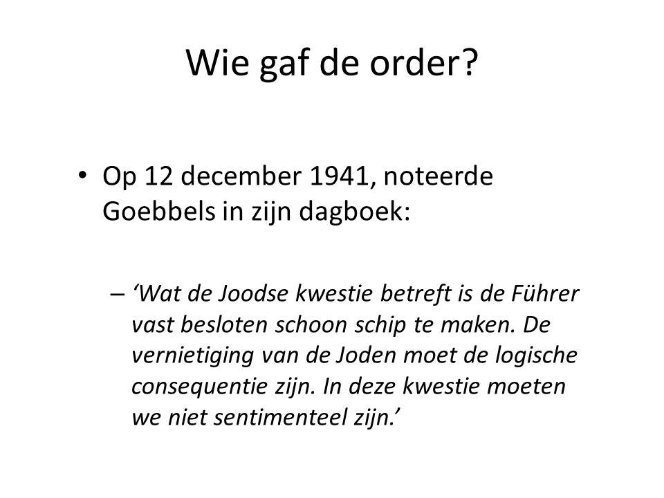 Wie gaf de order Op 12 december 1941, noteerde Goebbels in zijn dagboek: