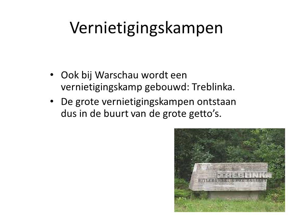 Vernietigingskampen Ook bij Warschau wordt een vernietigingskamp gebouwd: Treblinka.