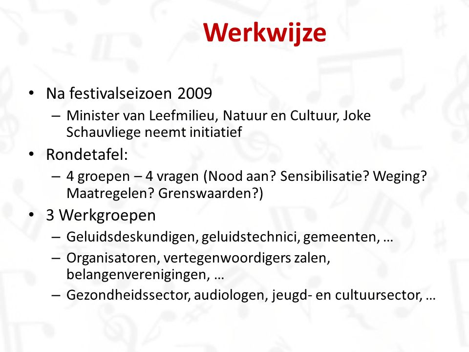 Werkwijze Na festivalseizoen 2009 Rondetafel: 3 Werkgroepen