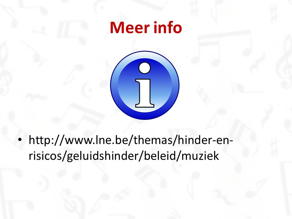 Meer info http://www.lne.be/themas/hinder-en-risicos/geluidshinder/beleid/muziek