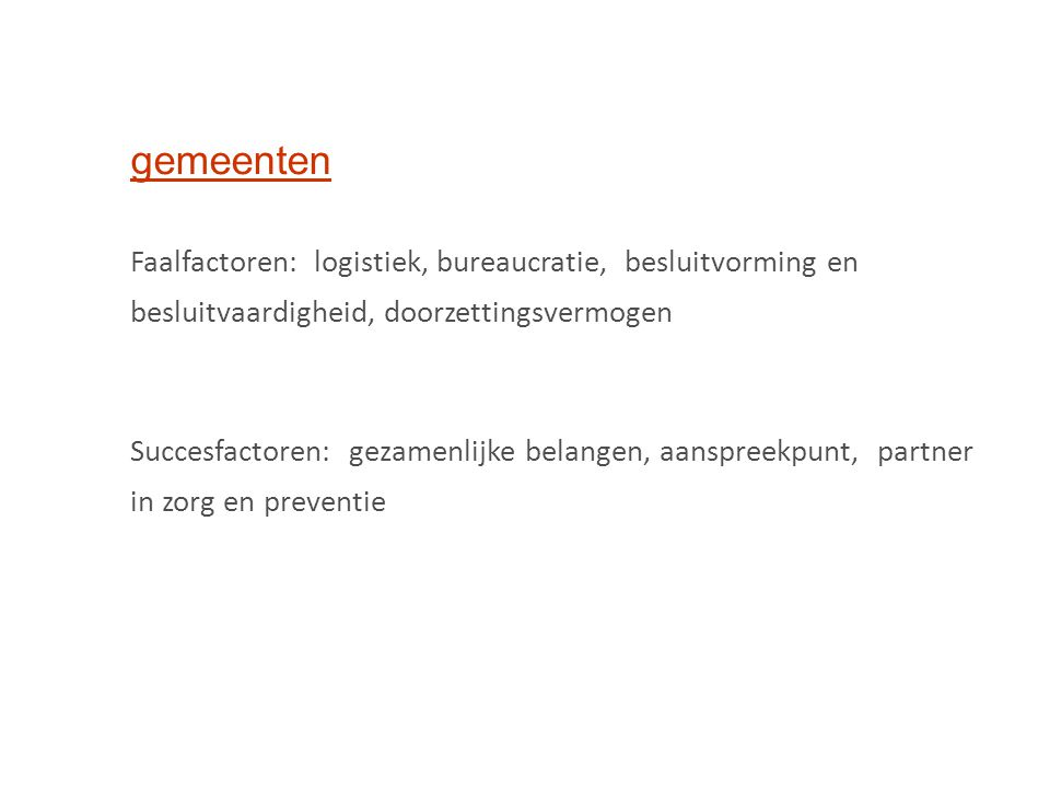 gemeenten Faalfactoren: logistiek, bureaucratie, besluitvorming en besluitvaardigheid, doorzettingsvermogen.