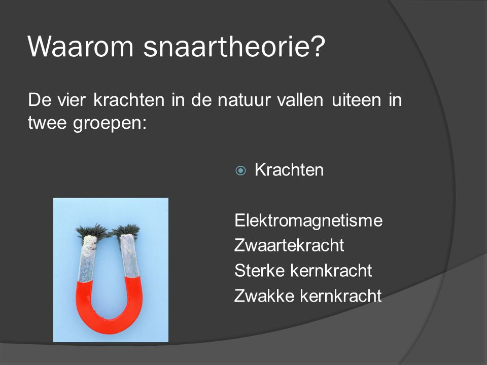 Waarom snaartheorie De vier krachten in de natuur vallen uiteen in twee groepen: Krachten. Elektromagnetisme.