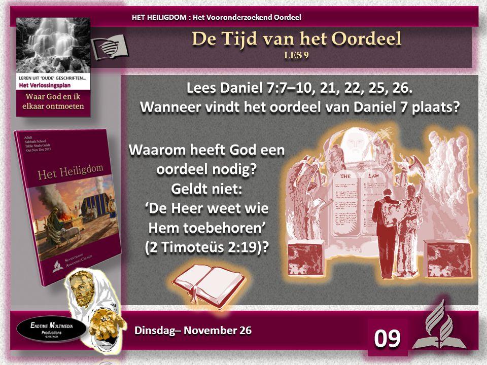 09 De Tijd van het Oordeel Lees Daniel 7:7–10, 21, 22, 25, 26.