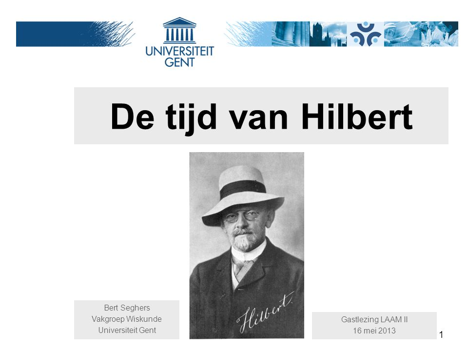 De tijd van Hilbert Bert Seghers Vakgroep Wiskunde Universiteit Gent
