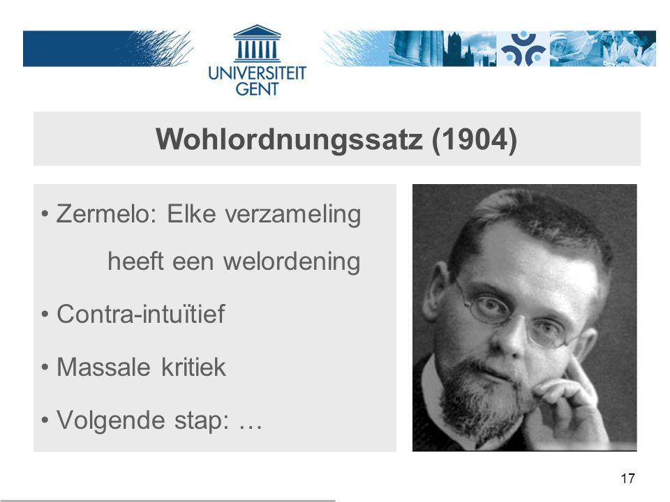 Wohlordnungssatz (1904) Zermelo: Elke verzameling heeft een welordening. Contra-intuïtief. Massale kritiek.
