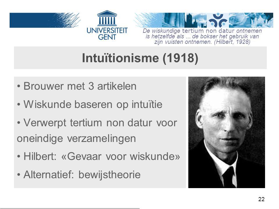 Intuïtionisme (1918) Brouwer met 3 artikelen