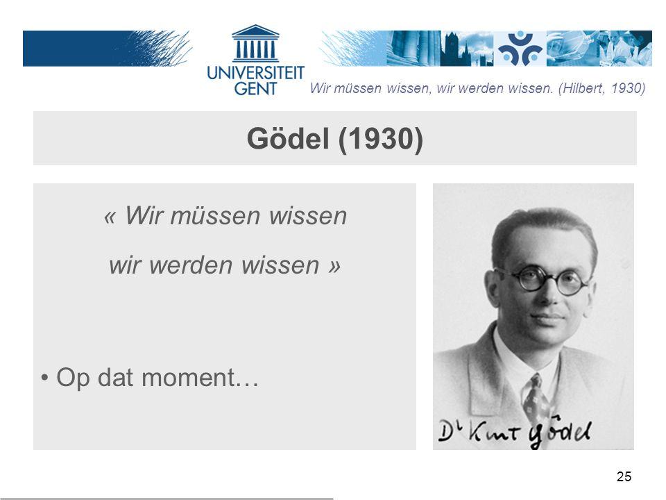 Gödel (1930) « Wir müssen wissen wir werden wissen » Op dat moment…